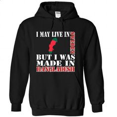 I May Live In Sweden But I Was Made In Bangladesh - #shirt style #mens hoodie. BUY NOW => https://www.sunfrog.com/LifeStyle/I-May-Live-In-Sweden-But-I-Was-Made-In-Bangladesh-sixgrvbntr-Black-Hoodie.html?68278