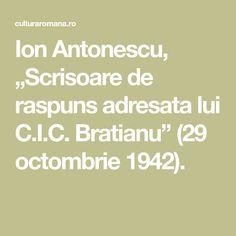 """Ion Antonescu, """"Scrisoare de raspuns adresata lui C.I.C. Bratianu"""" (29 octombrie 1942). Math Equations, Garden, Cots, Garten, Lawn And Garden, Gardens, Gardening, Outdoor, Yard"""