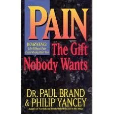 Pain, The Gift Nobody Wants by Dr. Paul Brand & Phillip Yancey