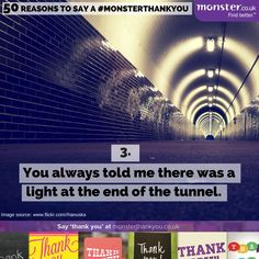 You told me there was a light at the end of the tunnel - well I got there in the end. #monsterthankyou Thankyou. Life. Quotes