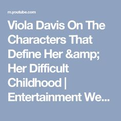 Viola Davis On The Characters That Define Her & Her Difficult Childhood   Entertainment Weekly - YouTube