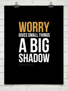 Worry give a big shadow by swedish proverb #28799