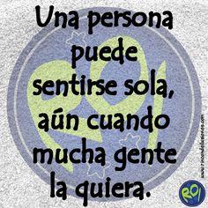Una persona puede sentirse sola, aún cuando mucha gente la quiera. #Mensajes #rincondeilusiones #Frases #Frasedeldia