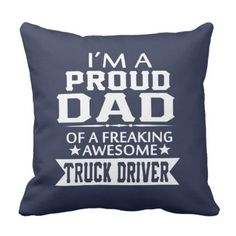 I'M A PROUD TRUCK DRIVER'S DAD THROW PILLOW - home gifts ideas decor special unique custom individual customized individualized
