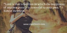 """""""Love is that condition in which the happiness of another person is essential to your own."""" ~ Robert Heinlein  #Quote #Love #Marriage #Wedding #Relationships #Datelivery #Quotes #DateNight #Couples #Husband #Wife #wifequotes #husbandquotes #relationshipquotes #marriagequotes #happy"""