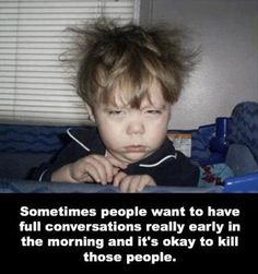 Me and people. And mornings.