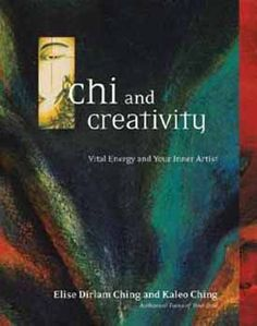 """""""Chi & Creativity: Vital Energy & Your Inner Artist"""" by Kaleo Ching & Elise Dirlam Ching, as featured on the Arts & Healing Network."""