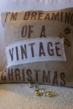 I'm Dreaming Of A Vintage Christmas Pillow, so cute!