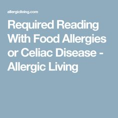 Required Reading With Food Allergies or Celiac Disease - Allergic Living