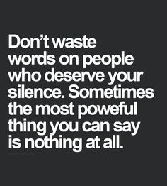 I agree completely, though others find the silence more rude than the words Motivacional Quotes, Quotable Quotes, Great Quotes, Words Quotes, Quotes To Live By, Funny Quotes, Inspirational Quotes, Sayings, Shut Up Quotes