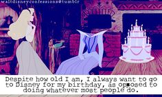 """Despite how old I am, I always want to go to Disney for my birthday, as opposed to doing whatever most people do""."