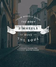 Four wheels move the body, Two wheels move the soul – featuring Filson Pro from Mostar Design #fontspiration #typography #fonts
