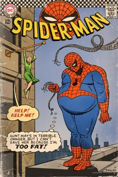 Oh Spidey. Don't be the guy who can't save someone's life or your own because you're too fat.