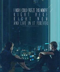 Katniss + Peeta: I wish I could freeze this moment right here, right now and live in it forever. #thg