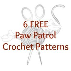 6 FREE Paw Patrol Crochet Patterns