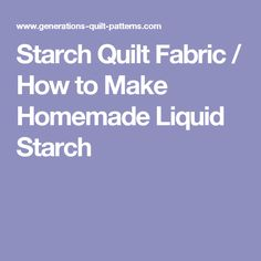 Starch Quilt Fabric / How to Make Homemade Liquid Starch