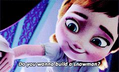 Do u want to build a snowman ;)