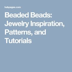 Beaded Beads: Jewelry Inspiration, Patterns, and Tutorials