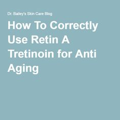 How To Correctly Use Retin A Tretinoin for Anti Aging