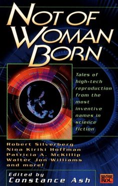 Five stars! Not Of Woman Born by Constance Ash My Themes, Inventions, Science Fiction, Ash, Woman, Editor, Evolution, 1970s, Strong