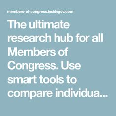 The ultimate research hub for all Members of Congress. Use smart tools to compare individuals by biography, legislation, and more and view facts side-by-side.