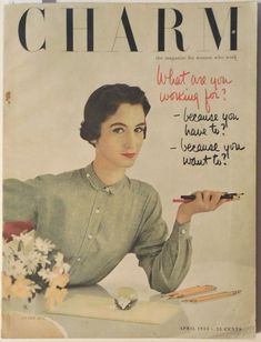 "Charm, April 1953. ""The Magazine for Women Who Work."" Art director: Cipe Pineles. See a collection of Charm covers here: http://www.robertnewman.com/charm-the-magazine-for-women-who-work/"