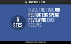 6 secs. is all the time job recruiters spend reviewing each resume.