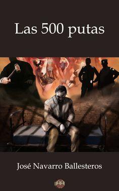 """Autor: José Navarro Ballesteros, Género: Narrativa, Sinopsis: """"Las 500 putas"""" es el caleidoscopio donde se ve representada la vida en su más descarnada realidad."""
