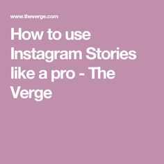 How to use Instagram Stories like a pro - The Verge