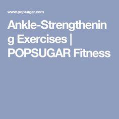 Ankle-Strengthening Exercises | POPSUGAR Fitness