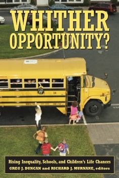 Whither Opportunity?: Rising Inequality, Schools, and Children's Life Chances (Copublished with the Spencer Foundation) by Greg J. Duncan, http://www.amazon.com/dp/0871543729/ref=cm_sw_r_pi_dp_VBPDsb1NBW5EH