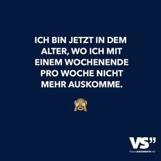Ich bin jetzt in dem Alter, wo ich mit einem Wochenende pro Woche nicht mehr auskomme. - VISUAL STATEMENTS® Visual Statements® I'm now at the age when I can't get by with one weekend a week. Sayings / Quotes / Quotes / Fun / Funny / Funny / Fun Zitate Funny Texts, Funny Jokes, Fun Funny, Humor Texts, Funny Shit, Saying Of The Day, Quotes And Notes, Thing 1, Visual Statements