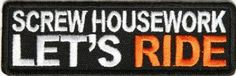 Amazon.com: Screw Housework Lets Ride Patch, 4x1.5 inch, small embroidered biker patch, iron on or sew: Arts, Crafts & Sewing