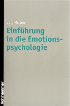Einführung in die Emotionspsychologie: Amazon.de: Jörg Merten: Bücher