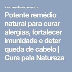 Potente remédio natural para curar alergias, fortalecer imunidade e deter queda de cabelo | Cura pela Natureza