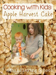 Apple Harvest Cake Cooking with Kids Series from Still Playing School