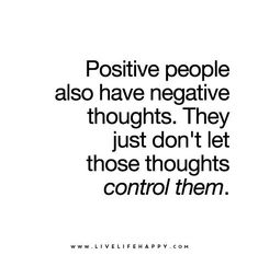 """Positive people also have negative thoughts. They just don't let those thoughts control them."" ""Positive people also have negative thoughts. They just do… Words Quotes, Me Quotes, Motivational Quotes, Naive Quotes, Truth Quotes, The Words, Great Quotes, Quotes To Live By, Inspirational Quotes For Work"