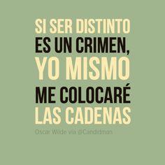 """Si ser distinto es un crimen, yo mismo me colocaré las cadenas"". #OscarWilde #Citas #Frases @Candidman"
