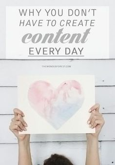 Love Your Blog: You Don't Have to Create Content Every Day