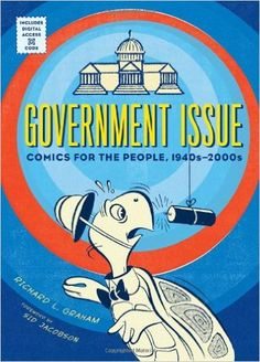 Government issue : comics for the people, 1940s-2000s / Richard L. Graham ; foreword by Sid Jacobson