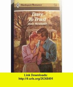 Dare To Trust (Harlequin Romance) (9780373027217) Anne Mcallister , ISBN-10: 0373027214  , ISBN-13: 978-0373027217 ,  , tutorials , pdf , ebook , torrent , downloads , rapidshare , filesonic , hotfile , megaupload , fileserve
