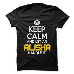 Keep Calm And Let ... ALISHA Handle It - Awesome Keep Calm Shirt !