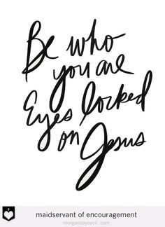 Be Who You Are Eyes Locked on Jesus | Black & White Modern Christian Art by MaidservantOf on Etsy, $5.00