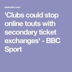'Clubs could stop online touts with secondary ticket exchanges' - BBC Sport Bbc, Club, Sports, Hs Sports, Sport