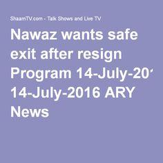 Nawaz wants safe exit after resign Program 14-July-2016 ARY News