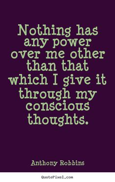 Nothing has power over my mind unless...... Catherine Ponder.