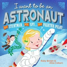 I want to be an Astronaut by Ruby Brown and Alisa Coburn for ages 3+