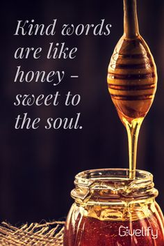 Kind words are like honey - sweet to the soul. Kind Words, Non Profit, Honey, App, Sweet, Spiritual, Inspire, Frases, Candy