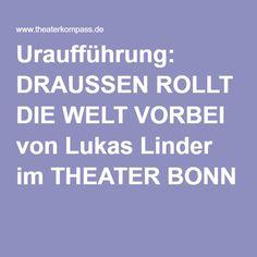 Uraufführung: DRAUSSEN ROLLT DIE WELT VORBEI von Lukas Linder im THEATER BONN