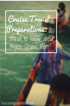 Cruise Travel Preperations What to know about the Belize Cruise Port #BayouTravel